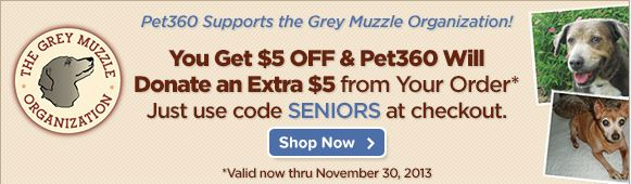 You get $5 off and Pet360 will donate an extra $5 from your order.  Just use code SENIORS at checkout.  Valid through November 30, 2013